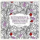 Blütentraum & Farbenzauber: Wunderbares zum Ausmalen (Malprodukte für Erwachsene)
